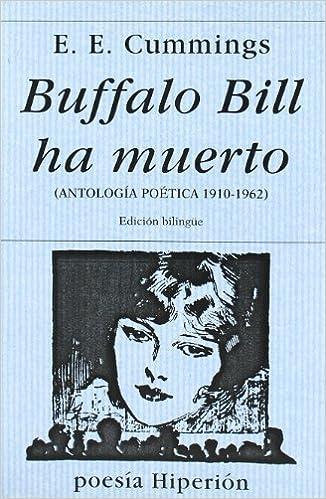 Edward Estlin Cummings - Buffalo Bill Ha Muerto: Antología Poética, 1910-1962