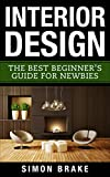 how to decorate a small bedroom Interior Design: The Best Beginner's Guide For Newbies (Interior Design, Home Organizing, Home Cleaning, Home Living, Home Design Book 1)