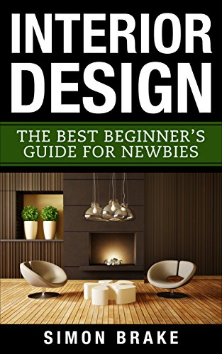Download for free Interior Design: The Best Beginner's Guide For Newbies