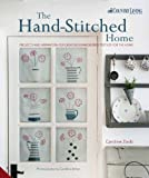 The Hand-Stitched Home: Projects and Inspiration for Creating Embroidered Textiles for the Home by Zoob, Caroline (May 23, 2013) Hardcover