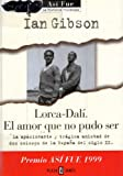 Lorca - Dali, el Amor Que No Pudo Ser (Dali, the Love That Couldn't Be), Ian Gibson, 8401012171