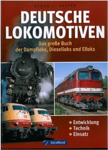 Deutsche Lokomotiven: Das große Buch der Dampfloks, Dieselloks und Elloks – Entwicklung. Technik. Einsatz