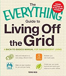 The Everything Guide to Living Off the Grid: A Back-to-Basics Manual for Independent Living (Everything S.)