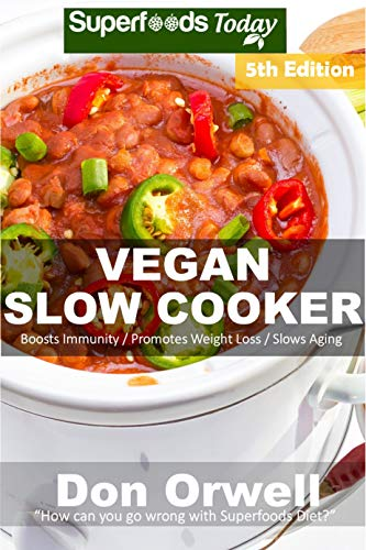 Vegan Slow Cooker: Over 50 Vegan Quick and Easy Gluten Free Low Cholesterol Whole Foods Recipes full of Antioxidants and Phytochemicals by Don Orwell