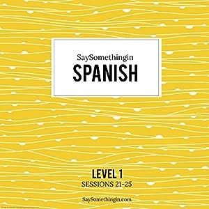 SaySomethinginSpanish Level 1, Sessions 21-25 Speech