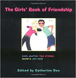 the girls book of friendship cool quotes true stories secrets