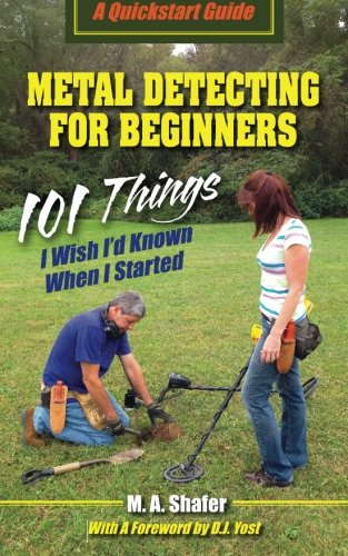 - Metal Detecting For Beginners: 101 Things I Wish I?d Known When I Started (QuickStart Guides) (Volume 1)