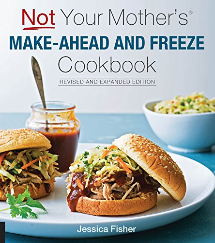 Not Your Mother's Make-Ahead and Freeze Cookbook Revised and Expanded Edition by [Fisher, Jessica]