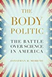 The Body Politic: The Battle Over Science in America by Jonathan Moreno Picture