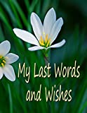 My Last Words and Wishes: Helpful information for