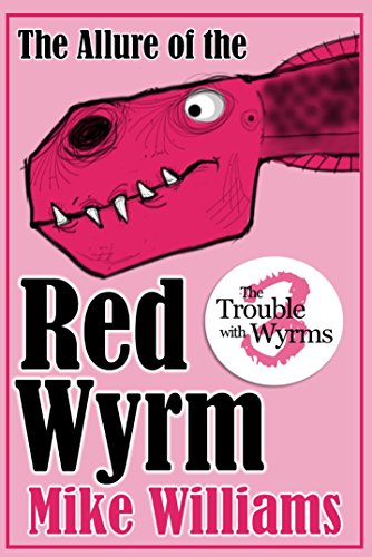 THE ALLURE OF THE RED WYRM: Part Three of 'The Trouble with Wyrms' Trilogy