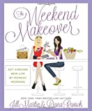 The Weekend Makeover, Jill Martin and Dana Ravich, 160961495X