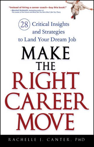 Make the Right Career Move: 28 Critical Insights and Strategies to ...