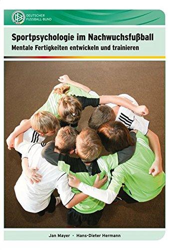 Sportpsychologie im Nachwuchsfußball: Mentale Fertigkeiten entwickeln und trainieren
