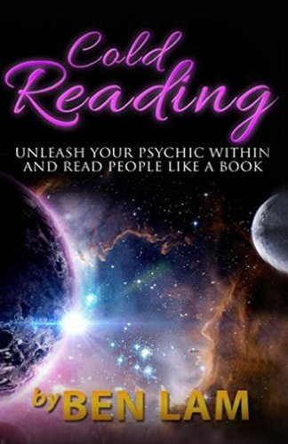 Cold Reading: Unleash Your Psychic Within And Read People Like A Book (Live Smart Series: Psychic Development, Palm Reading, Conversation Skills)