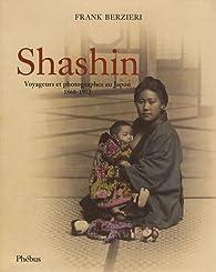 Shashin : Voyageurs et photographes au Japon (1868-1912) par Frank Berzieri