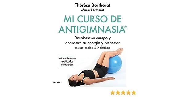 Mi curso de Antigimnasia®: Despierte su cuerpo y encuentre su energía y bienestar en clase, en casa o en el trabajo (Spanish Edition)