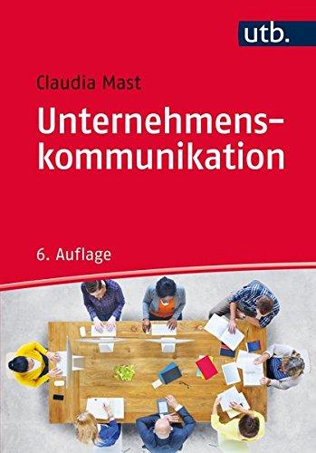 Unternehmenskommunikation: Ein Leitfaden Taschenbuch – 16. September 2015 Claudia Mast UTB GmbH 3825243761 Wirtschaft / Management