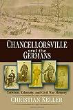 Chancellorsville and the Germans, Christian B. Keller, 0823226506