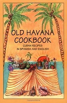 Old Havana Cookbook: Cuban Recipes in Spanish and English (Bilingual Cookbooks) by [Marcos, Rafael]