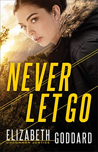 Never Let Go (Uncommon Justice Book #1) by [Goddard, Elizabeth]