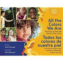 All the Colors We Are: The Story of How We Get Our Skin Color/La historia de por qué tenemos diferentes colores de piel, 20th Anniversary Edition