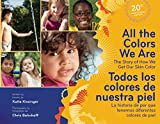 All the Colors We Are/Todos los colores de nuestra piel: The Story of How We Get Our Skin Color/La historia de por qué tenemos diferentes colores de piel