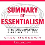 Summary of Essentialism: The Disciplined Pursuit of Less by Greg McKeown | better.me