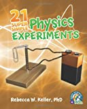 21 Super Simple Physics Experiments, Rebecca W. Keller, 1936114933