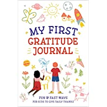 My First Gratitude Journal: Fun and Fast Ways for Kids to Give Daily Thanks