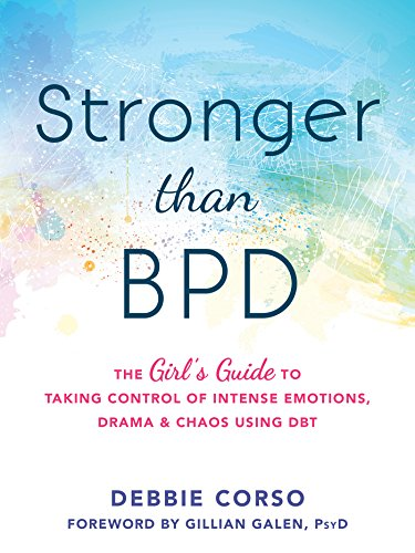 Stronger Than BPD: The Girl's Guide to Taking Control of Intense Emotions, Drama, and Chaos Using DBT by [Corso, Debbie]