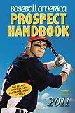 Baseball America 2011 Prospect Handbook: The 2011 Expert Guide to Baseball Prospects and MLB Organization Rankings (Baseball America Prospect Handbook)