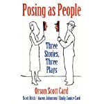 Posing as People: Three Stories, Three Plays | Orson Scott Card,Scott Brick,Aaron Johnston,Emily Janice Card