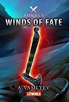 Winds of Fate: Epic LitRPG Adventure (Fayroll - Book 3) by [Vasilyev, Andrey]