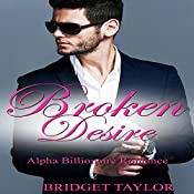 Broken Desire: Alpha Billionaire Series, Book 4 | Bridget Taylor