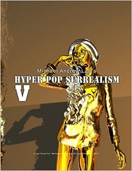 Hyper Pop Surrealism V: Hyper Pop Surrealism by Michael Andrew Law: Volume 5