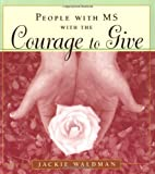 People with MS with the Courage to Give, Jackie Waldman, 1573249238