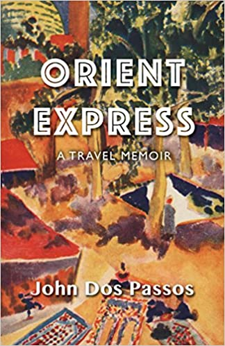 Orient express a travel memoir john dos passos 9781504011488 orient express a travel memoir john dos passos 9781504011488 amazon books fandeluxe Choice Image