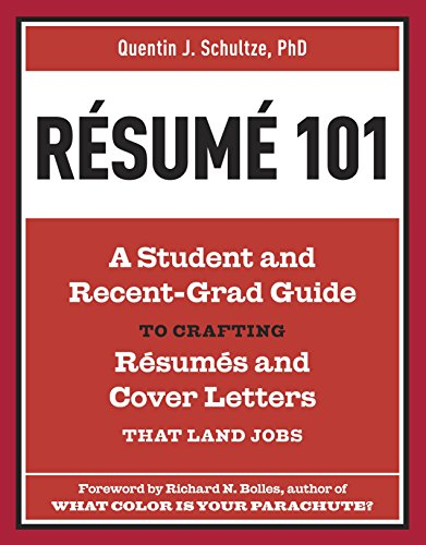 Resume 101: A Student and Recent-Grad Guide to Crafting Resumes and Cover Letters that Land Jobs (Best Resume To Get A Job)