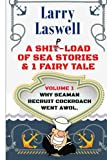 A Ship-Load of Sea Stories & 1 Fairy Tale Volume 1: Why Seaman Recruit Cockroach Went AWOL