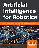 Artificial Intelligence for Robotics: Build intelligent robots that perform human tasks using AI techniques