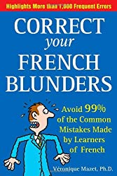 Correct Your French Blunders: Avoid 99% of the Common Mistakes Made by Learners of French