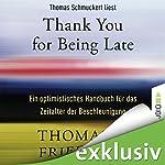 Thank You for Being Late: Ein optimistisches Handbuch für das Zeitalter der Beschleunigung | Thomas L. Friedman