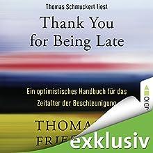 Thank You for Being Late: Ein optimistisches Handbuch für das Zeitalter der Beschleunigung Hörbuch von Thomas L. Friedman Gesprochen von: Thomas Schmuckert