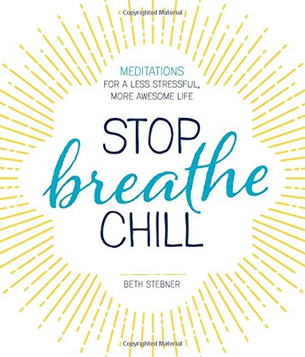 Stop. Breathe. Chill.: Meditations for a Less Stressful, More Awesome Life