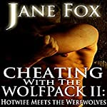 Hotwife Meets the Werewolves: Cheating with the Wolfpack II   Jane Fox