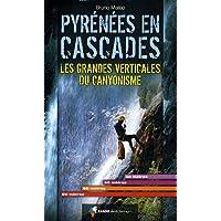 Pyrénées en cascades : Les grandes verticales du canyonisme