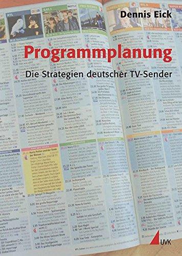 Programmplanung: Die Strategien deutscher TV-Sender (Praxis Film) Taschenbuch – 1. September 2007 Dennis Eick UVK Verlagsgesellschaft mbH 3896696769 Deutschland
