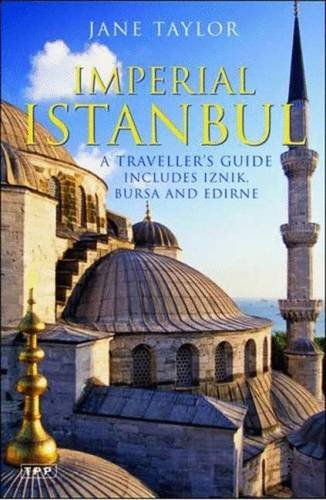 Imperial Istanbul: A Traveller's Guide: Includes Iznik, Bursa and Edirne (Tauris Parke Paperbacks)