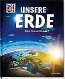 Unsere Erde. Der blaue Planet (WAS IST WAS Sachbuch, Band 1)